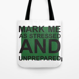 Mark me as stressed and unprepared Tote Bag