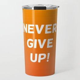 never give up! Travel Mug