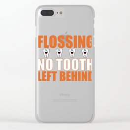 Dentist Dental Hygienist Flossing No Tooth Left Behind Clear iPhone Case
