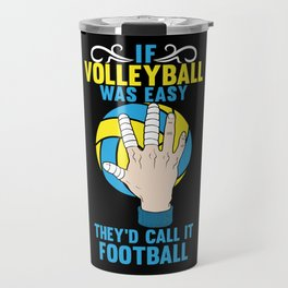 If Volleyball was Easy They'd Call it Football - Gift Travel Mug