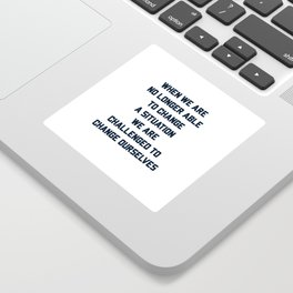 When we are no longer able to change a situation - we are challenged to change ourselves Sticker