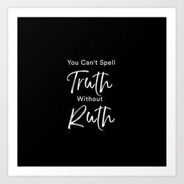 You cant spell truth without Ruth Art Print