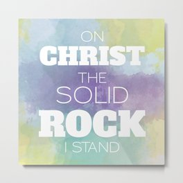 On Christ The Solid Rock I Stand Metal Print