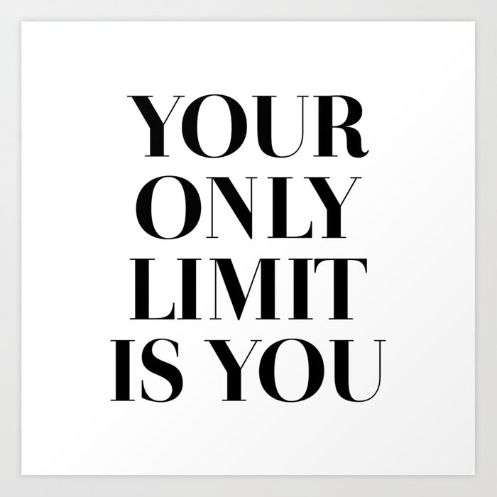 Your Only Limit Is You Kunstdrucke