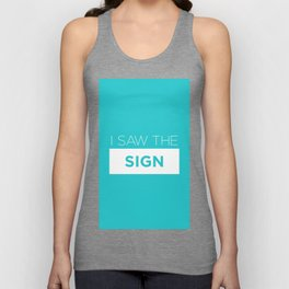 I Saw The Sign Unisex Tank Top