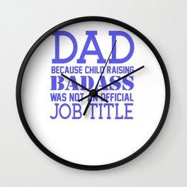 Dad Because Child Raising Badass Wall Clock
