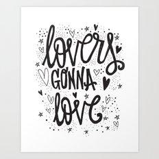 LOVERS GONNA LOVE Art Print