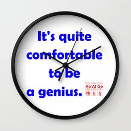 It's quite comfortable to be a genius Wall Clock