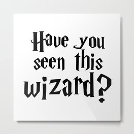 Have you seen this wizard? I Metal Print