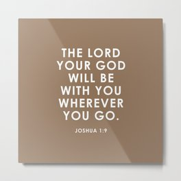 The Lord Your God Will Be With You Wherever You Go. Joshua 1:9 Metal Print