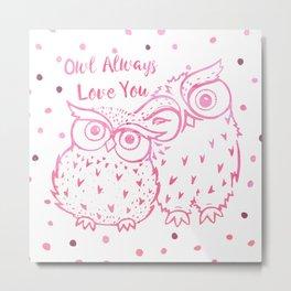 Owl Always Love You - Pink Metal Print