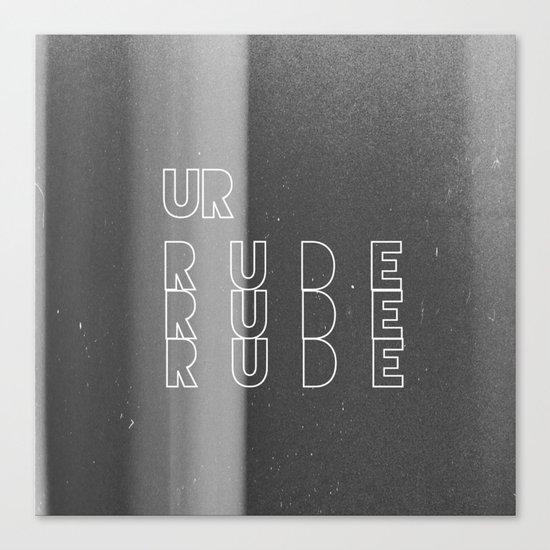 Ur Rude Canvas Print