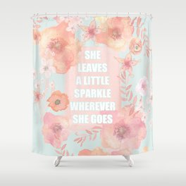 SHE LEAVES A LITTLE SPARKLE WHEREVER SHE GOES Shower Curtain