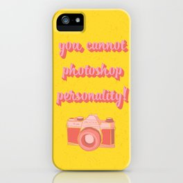 You Cannot Photoshop Personality iPhone Case