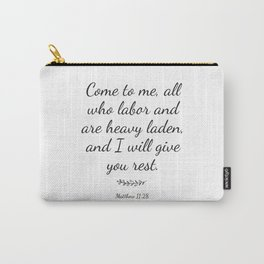 Come to me all you who are weary and heavy-laden and I will give you rest. Matthew 11:2 Carry-All Pouch