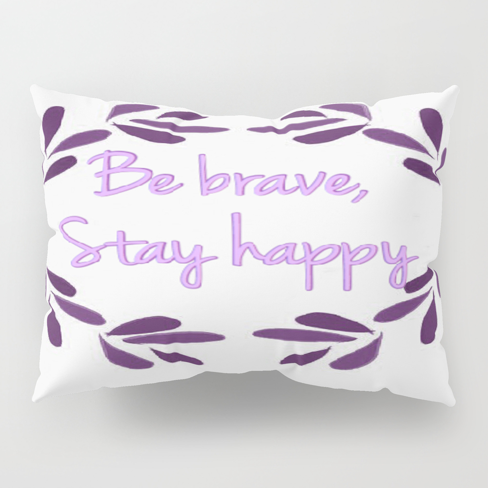 Be Brave Pillow Sham by Visual_teo PSH7642167