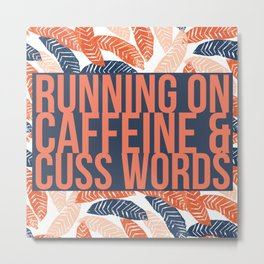 Running on Caffeine & Cuss Words Metal Print