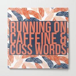 Running on Caffeine & Cuss Words Metal Print