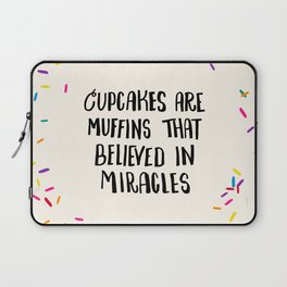 Cupcakes are Muffins that Believed in Miracles // Bright Laptop Sleeve