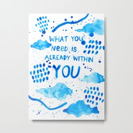 What you need is already within you Metal Print