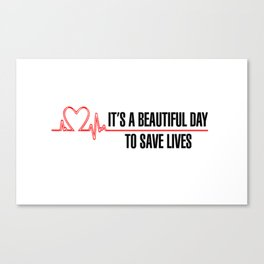 Its A Beautiful Day To Save Lives Canvas Print