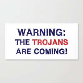 Warning the trojans are coming Canvas Print