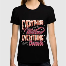 Everything matters, everything counts, hand lettering typography modern poster design T-shirt