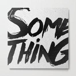 do SOMETHING!!! Metal Print