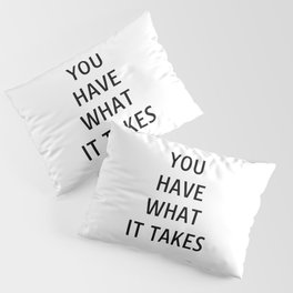 You have what it takes - motivational quotes for work Pillow Sham