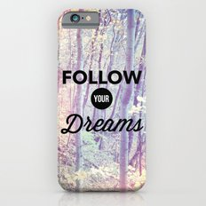 Follow Your Dreams iPhone 6 Slim Case