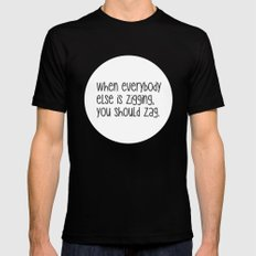 When everybody else is zigging, you should zag. Black Mens Fitted Tee MEDIUM