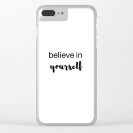 believe in yourself Clear iPhone Case