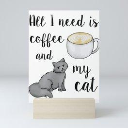 All I Need is Coffee and My Cat Mini Art Print