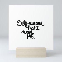 Self - aware that I need ME Mini Art Print