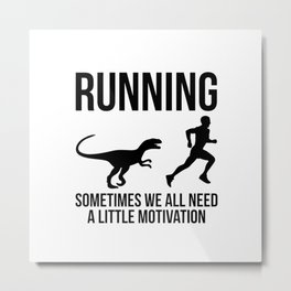 RUNNING, SOMETIMES WE ALL NEED A LITTLE MOTIVATION Metal Print