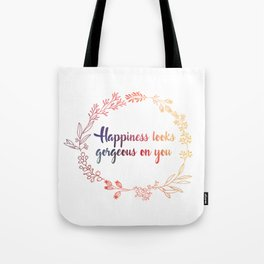 Happiness looks gorgeous on you Tote Bag