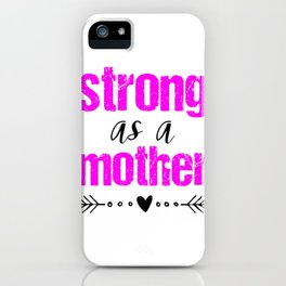 Mom Saying Strong As A Mother Day Heart Love Gift Pink Cute iPhone Case