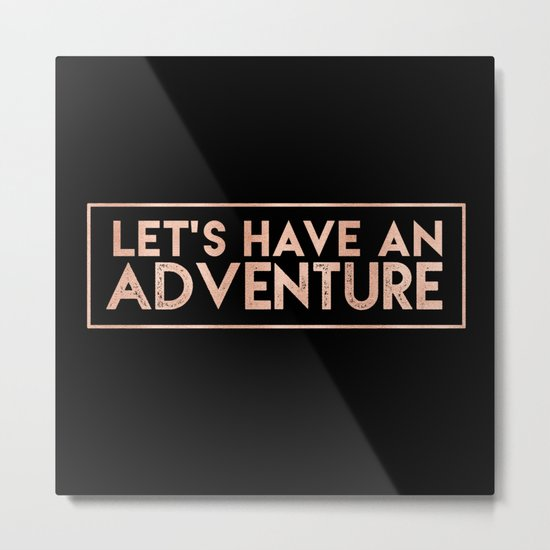 LET'S HAVE AN ADVENTURE in Rose Gold on Black Metal Print