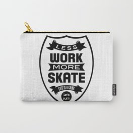 Less work more skate Carry-All Pouch