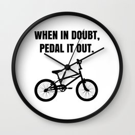 When in Doubt, Pedal it Out. Wall Clock