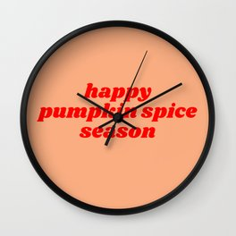 happy pumpkin spice season Wall Clock