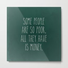 Some People Are So Poor, All They Have is Money Hippie Quote Art Metal Print