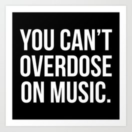 Can't Overdose On Music Quote Art Print