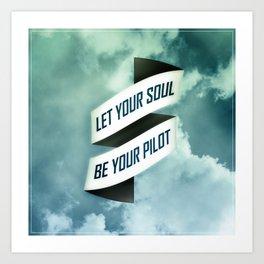 Let your soul be your pilot Art Print