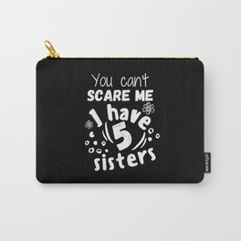 You can't scare me I have 5 sisters Carry-All Pouch