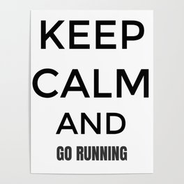 Keep Calm And Go Running, Gift For Runner, Gift For Him, Gift For Her Poster