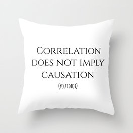 CORRELATION DOES NOT IMPLY CAUSATION Throw Pillow