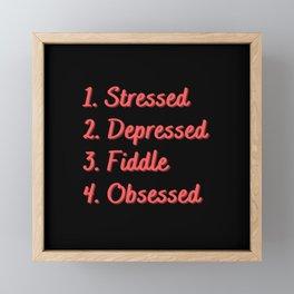 Stressed. Depressed. Fiddle. Obsessed. Framed Mini Art Print