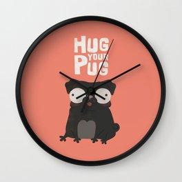 HUG YOUR PUG Wall Clock