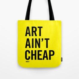 ART AIN'T CHEAP Tote Bag